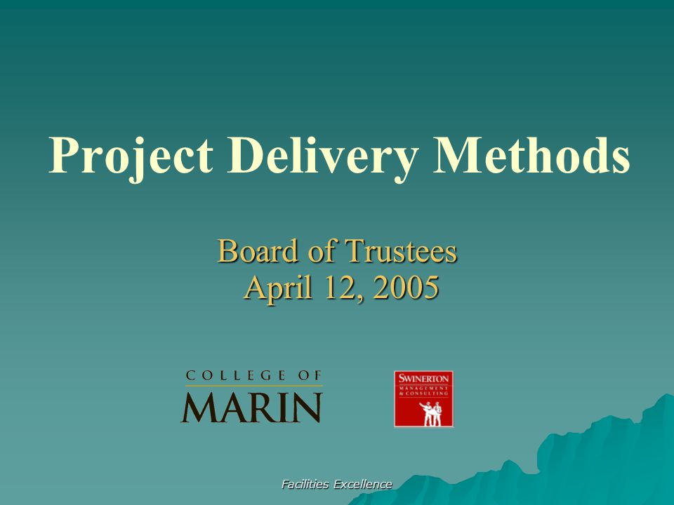 Facilities Excellence Project Delivery Methods Board of Trustees April 12, 2005