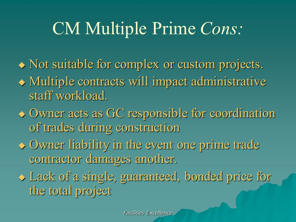 Facilities Excellence  Not suitable for complex or custom projects.  Multiple contracts will impact administrative staff workload.  Owner acts as G