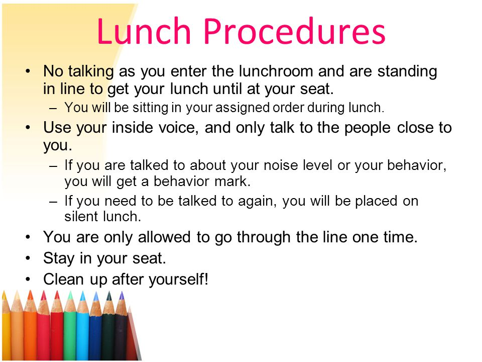 Lunch Procedures No talking as you enter the lunchroom and are standing in line to get your lunch until at your seat.