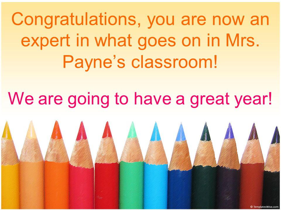 Congratulations, you are now an expert in what goes on in Mrs.