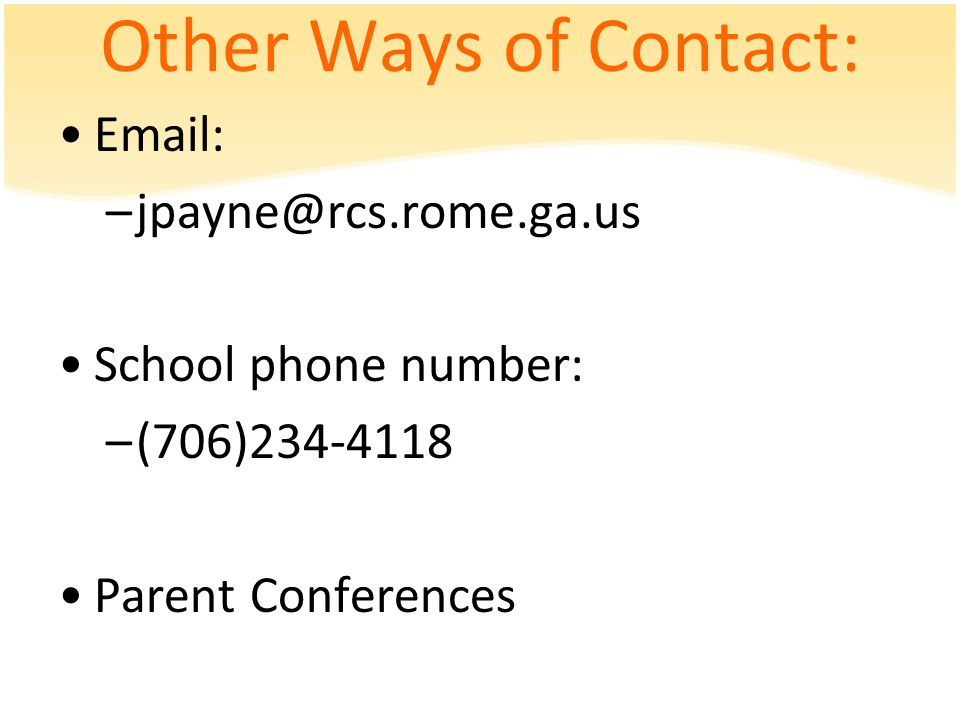 Other Ways of Contact: Email: –jpayne@rcs.rome.ga.us School phone number: –(706)234-4118 Parent Conferences