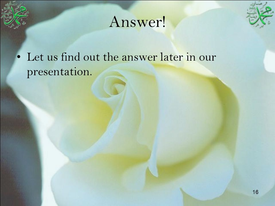 16 Answer! Let us find out the answer later in our presentation.