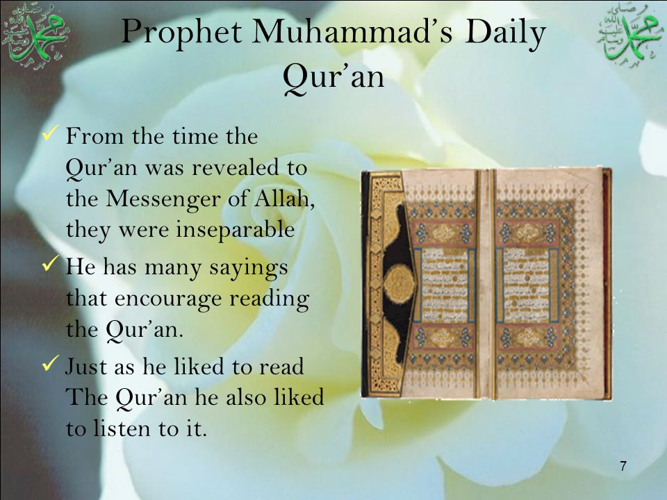 8 Prophet Muhammad's Daily Supplications As the Quran also says his life was full of supplications Examples: When he wakes up in the morning When he is dressing When he is eating When entering the mosque After the call to prayer When entering & leaving the house When entering the restroom When traveling After prayer/remembrance When it is evening time Before sleeping Night & dawn time ………