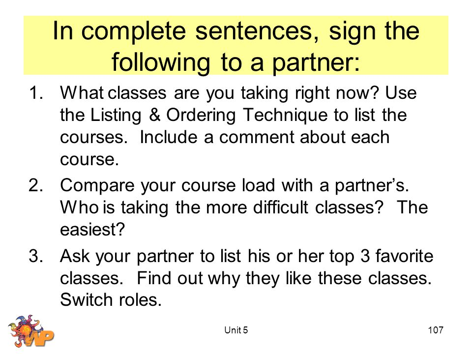 Unit 5107 In complete sentences, sign the following to a partner: 1.What classes are you taking right now.