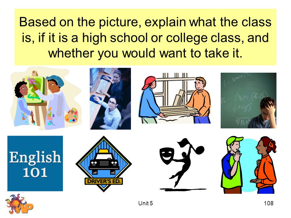 Based on the picture, explain what the class is, if it is a high school or college class, and whether you would want to take it. Unit 5108