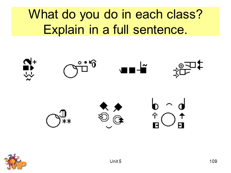 What do you do in each class? Explain in a full sentence. Unit 5109