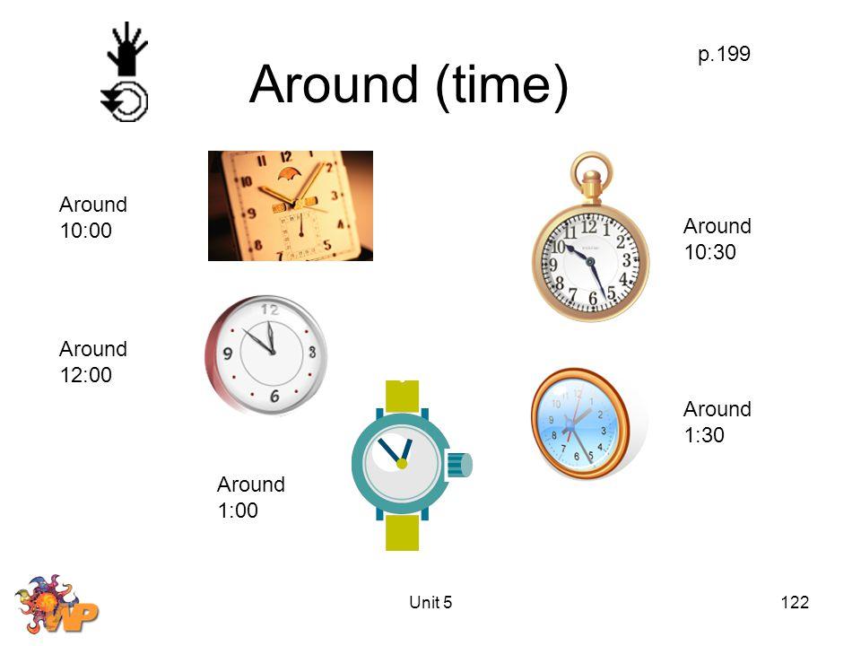 Unit 5122 Around (time) p.199 Around 10:00 Around 12:00 Around 1:00 Around 1:30 Around 10:30