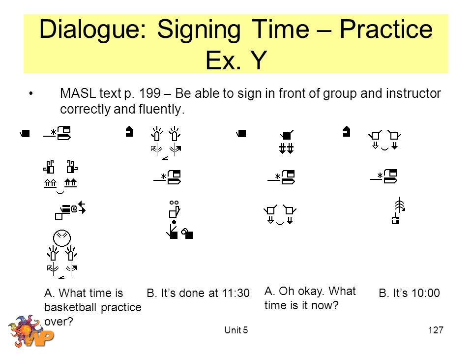 Unit 5127 Dialogue: Signing Time – Practice Ex. Y MASL text p.