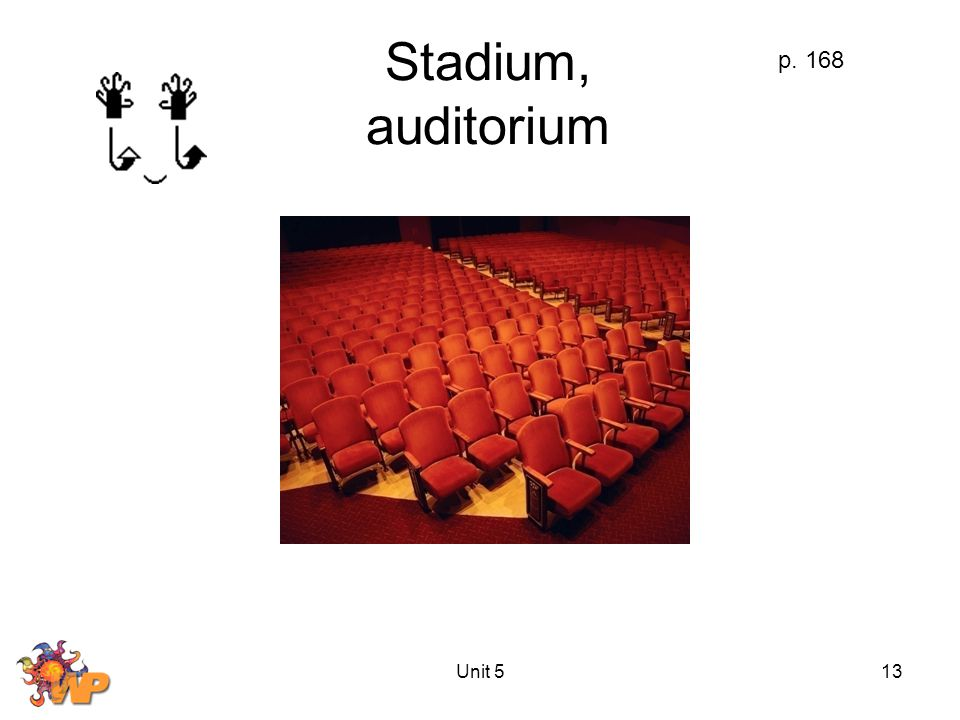 Unit 513 Stadium, auditorium p. 168