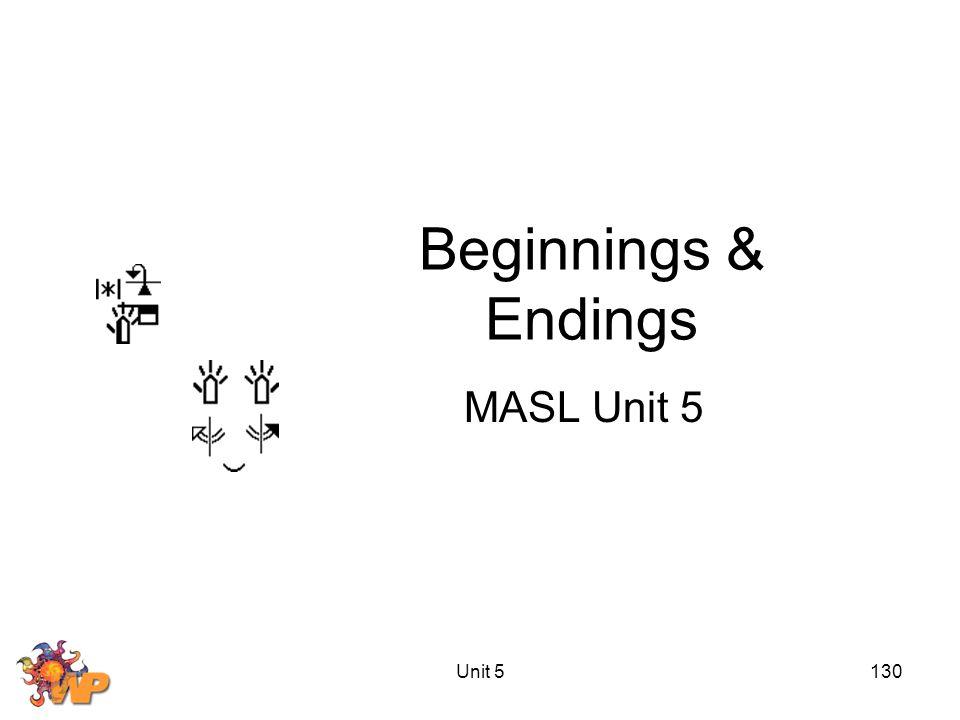 Unit 5130 Beginnings & Endings MASL Unit 5