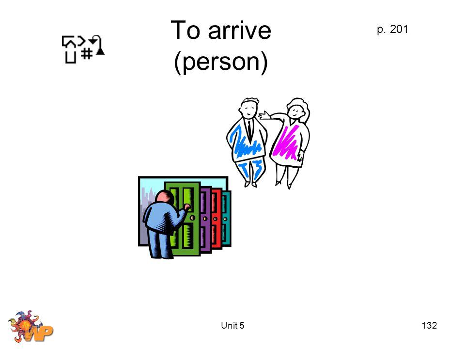 Unit 5132 To arrive (person) p. 201