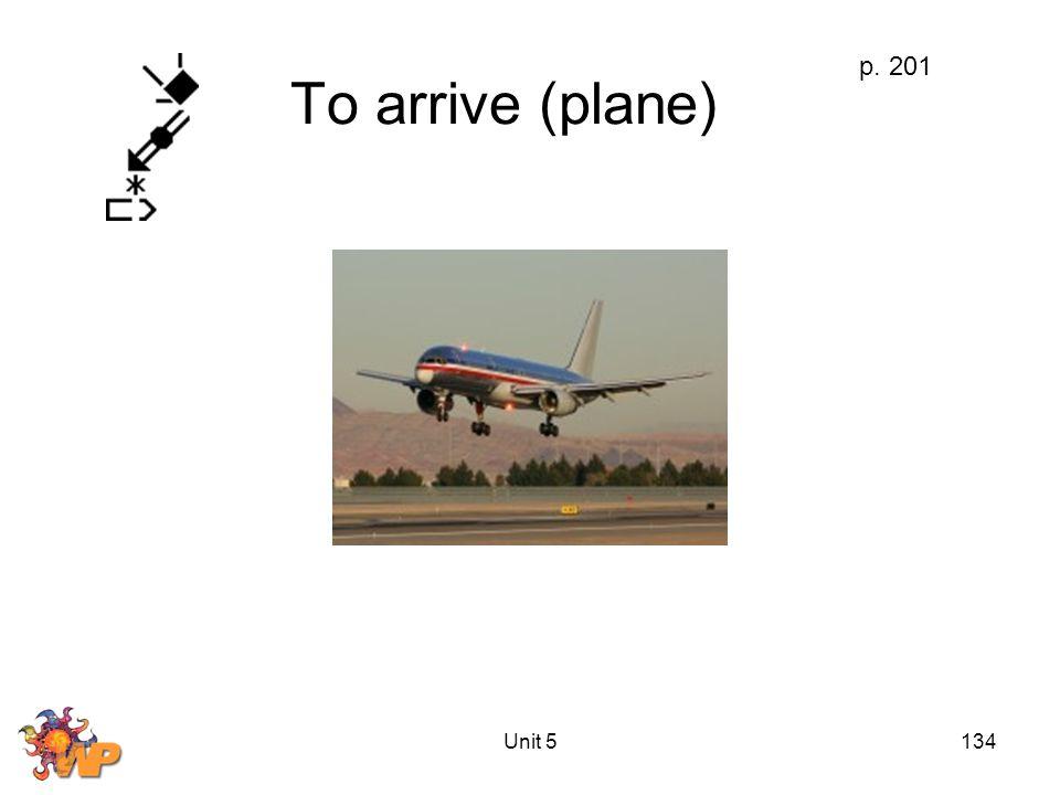 Unit 5134 To arrive (plane) p. 201