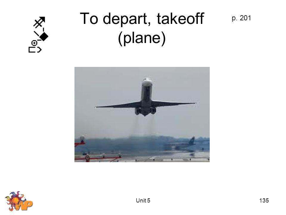 Unit 5135 To depart, takeoff (plane) p. 201