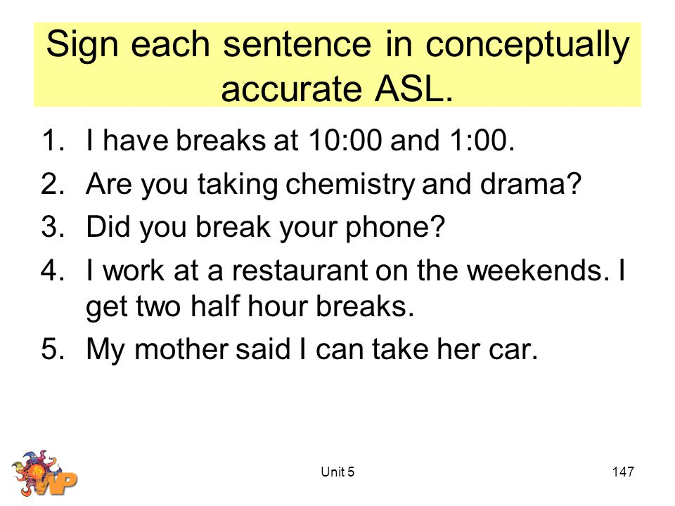 Unit 5147 Sign each sentence in conceptually accurate ASL.