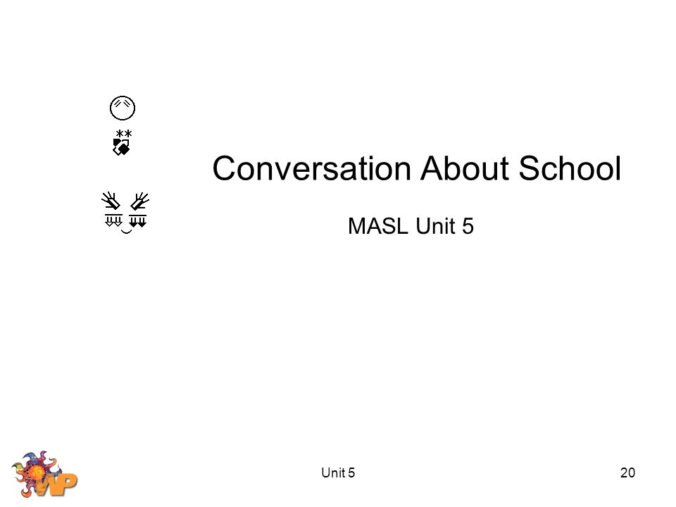 Unit 520 Conversation About School MASL Unit 5