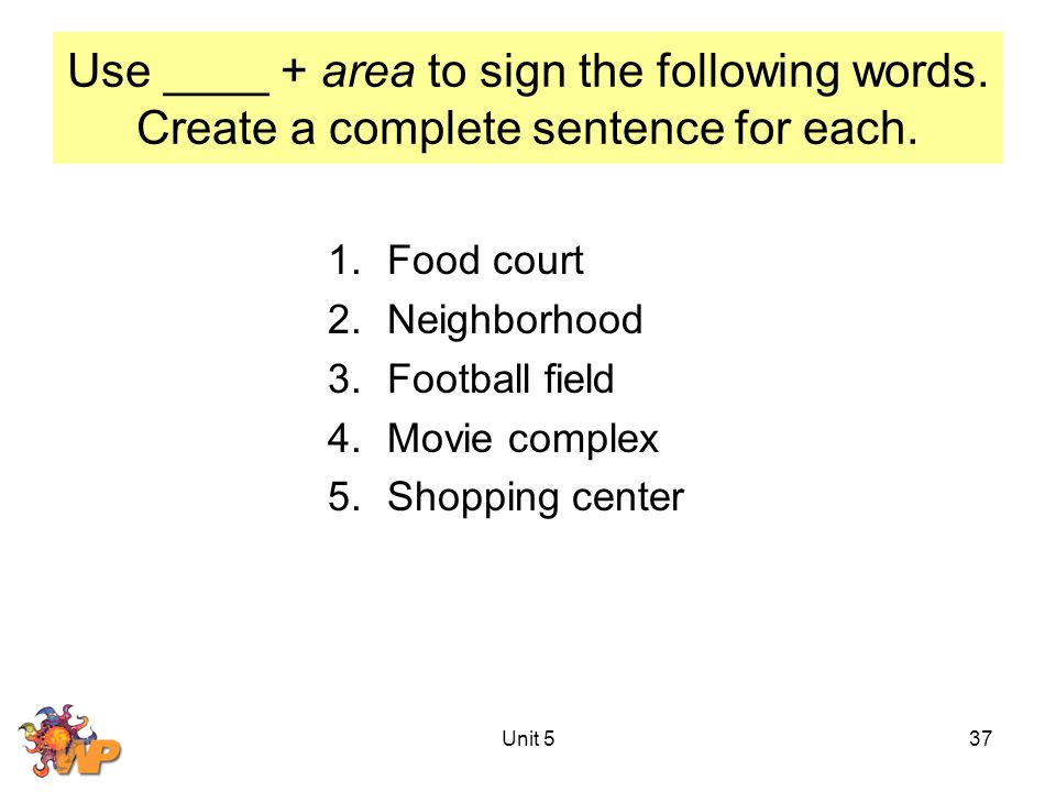 Use ____ + area to sign the following words. Create a complete sentence for each. 1.Food court 2.Neighborhood 3.Football field 4.Movie complex 5.Shopp