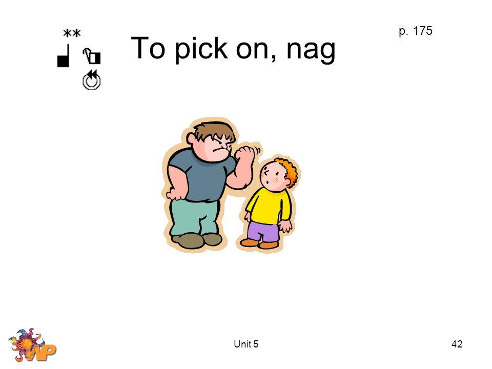 Unit 542 To pick on, nag p. 175