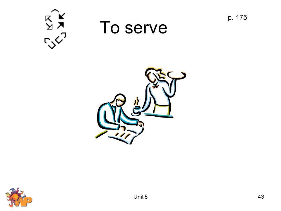 Unit 543 To serve p. 175