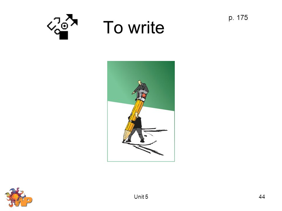Unit 544 To write p. 175