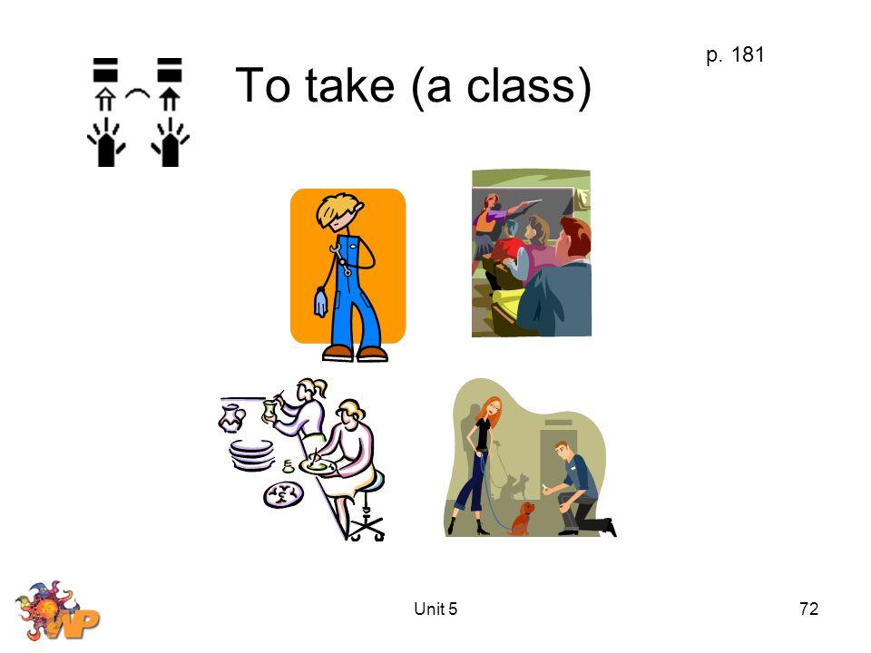 Unit 572 To take (a class) p. 181