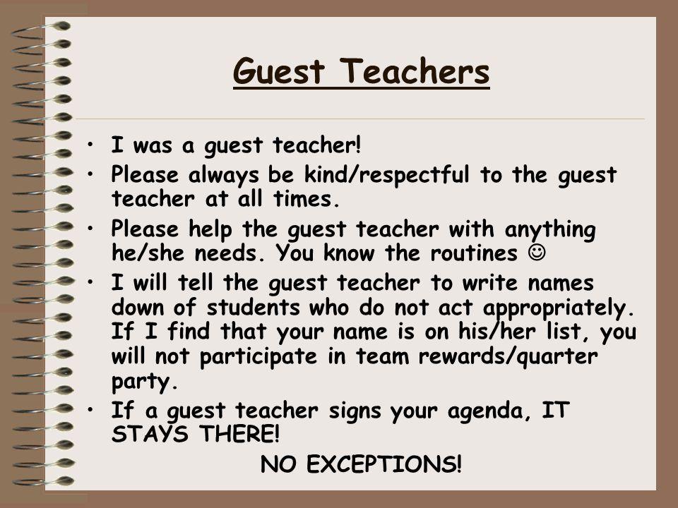Guest Teachers I was a guest teacher! Please always be kind/respectful to the guest teacher at all times. Please help the guest teacher with anything