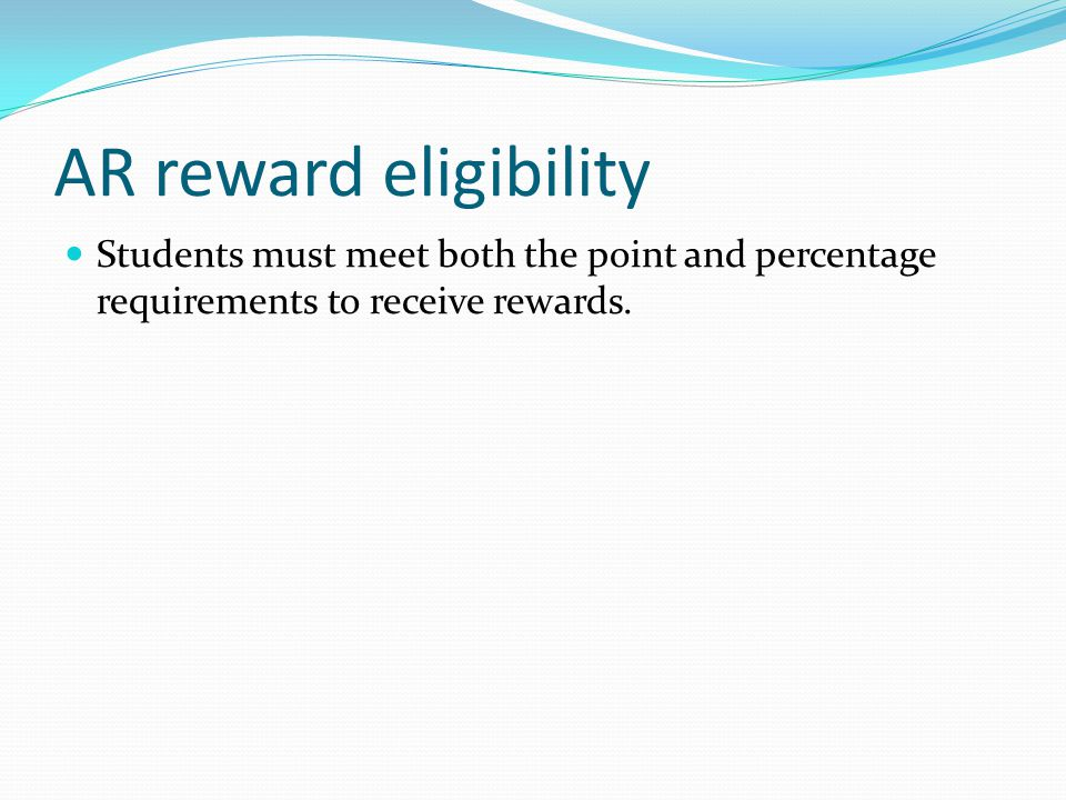 AR reward eligibility Students must meet both the point and percentage requirements to receive rewards.