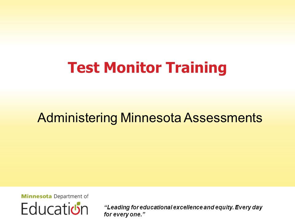 Test Monitor Training Administering Minnesota Assessments Leading for educational excellence and equity.