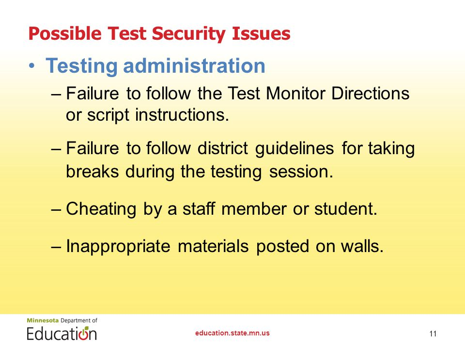Possible Test Security Issues Testing administration –Failure to follow the Test Monitor Directions or script instructions.