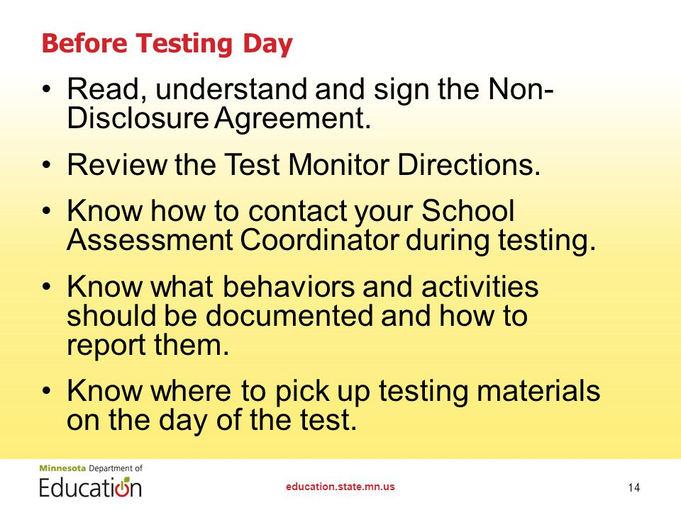 education.state.mn.us 14 Before Testing Day Read, understand and sign the Non- Disclosure Agreement. Review the Test Monitor Directions. Know how to c