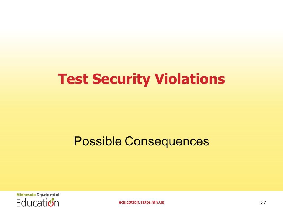 Test Security Violations Possible Consequences education.state.mn.us 27