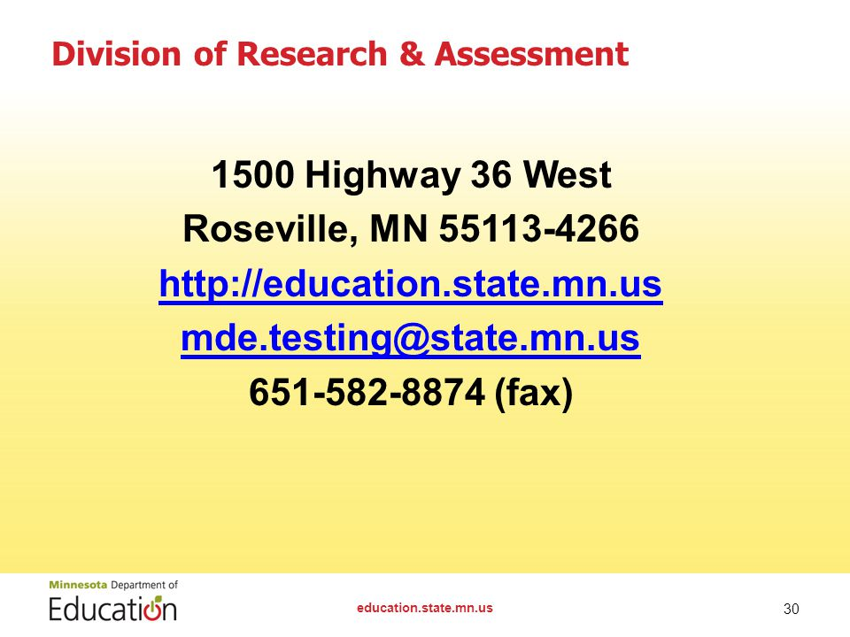 education.state.mn.us 30 Division of Research & Assessment 1500 Highway 36 West Roseville, MN 55113-4266 http://education.state.mn.us mde.testing@stat