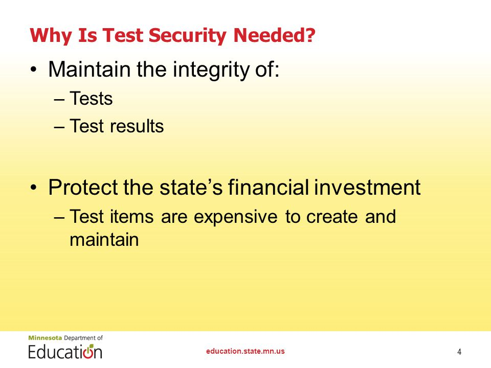 Why Is Test Security Needed? Maintain the integrity of: –Tests –Test results Protect the state's financial investment –Test items are expensive to cre