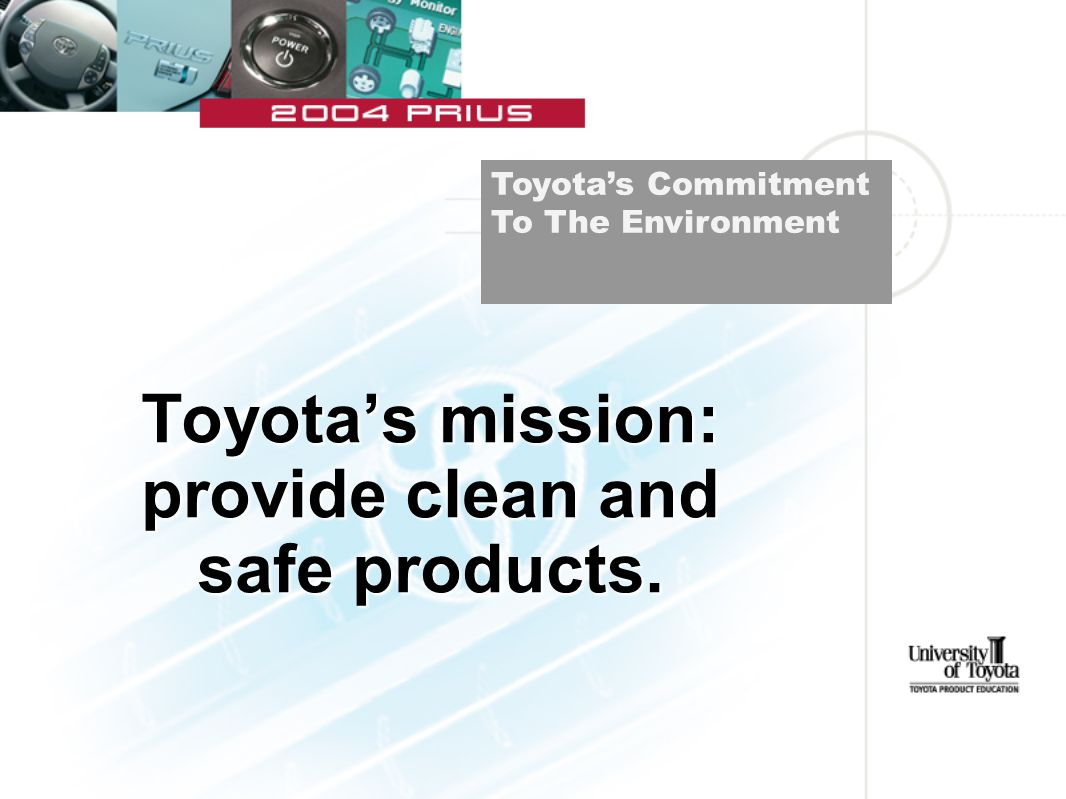 Toyota's mission: provide clean and safe products. Toyota's Commitment To The Environment