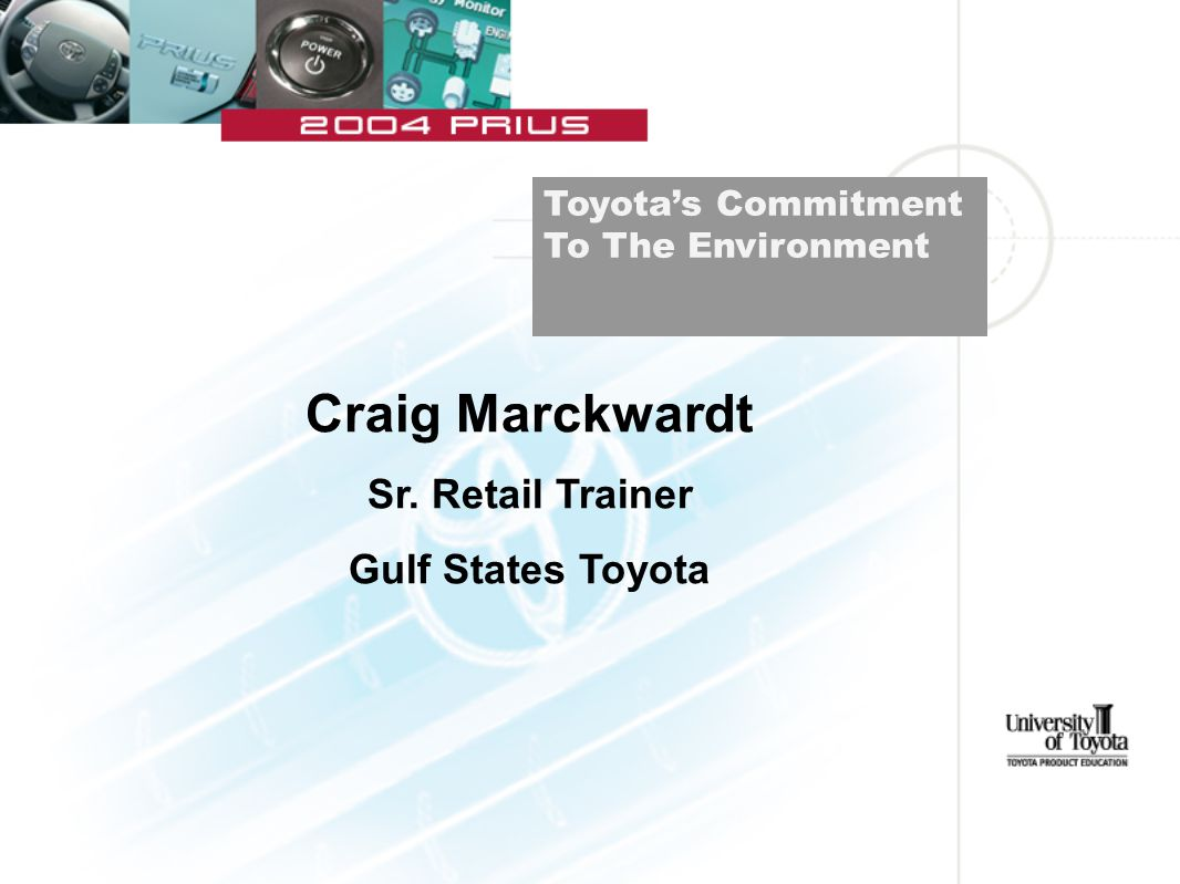 Craig Marckwardt Sr. Retail Trainer Gulf States Toyota Toyota's Commitment To The Environment