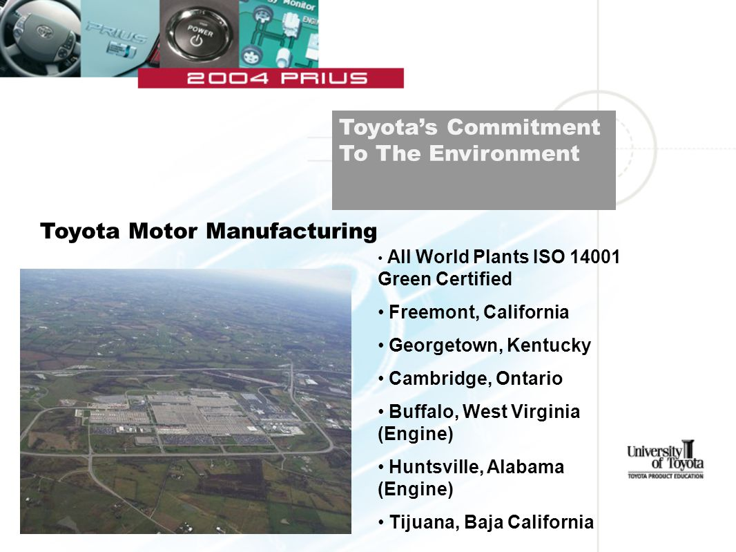 Toyota's Commitment To The Environment Toyota Motor Manufacturing All World Plants ISO 14001 Green Certified Freemont, California Georgetown, Kentucky