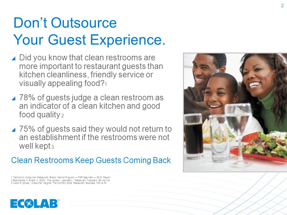 Don't Outsource Your Guest Experience.  Did you know that clean restrooms are more important to restaurant guests than kitchen cleanliness, friendly