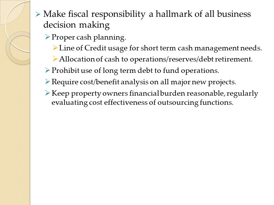  Make fiscal responsibility a hallmark of all business decision making  Proper cash planning.  Line of Credit usage for short term cash management