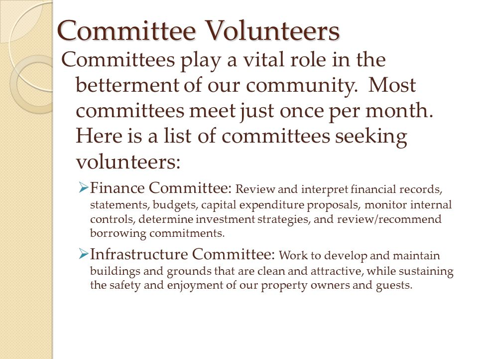 Committee Volunteers Committees play a vital role in the betterment of our community. Most committees meet just once per month. Here is a list of comm
