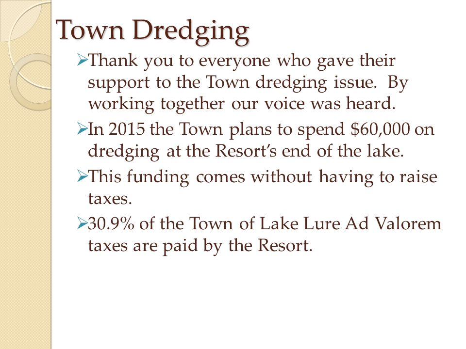 Town Dredging  Thank you to everyone who gave their support to the Town dredging issue. By working together our voice was heard.  In 2015 the Town p