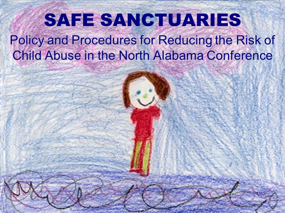 SAFE SANCTUARIES Policy and Procedures for Reducing the Risk of Child Abuse in the North Alabama Conference