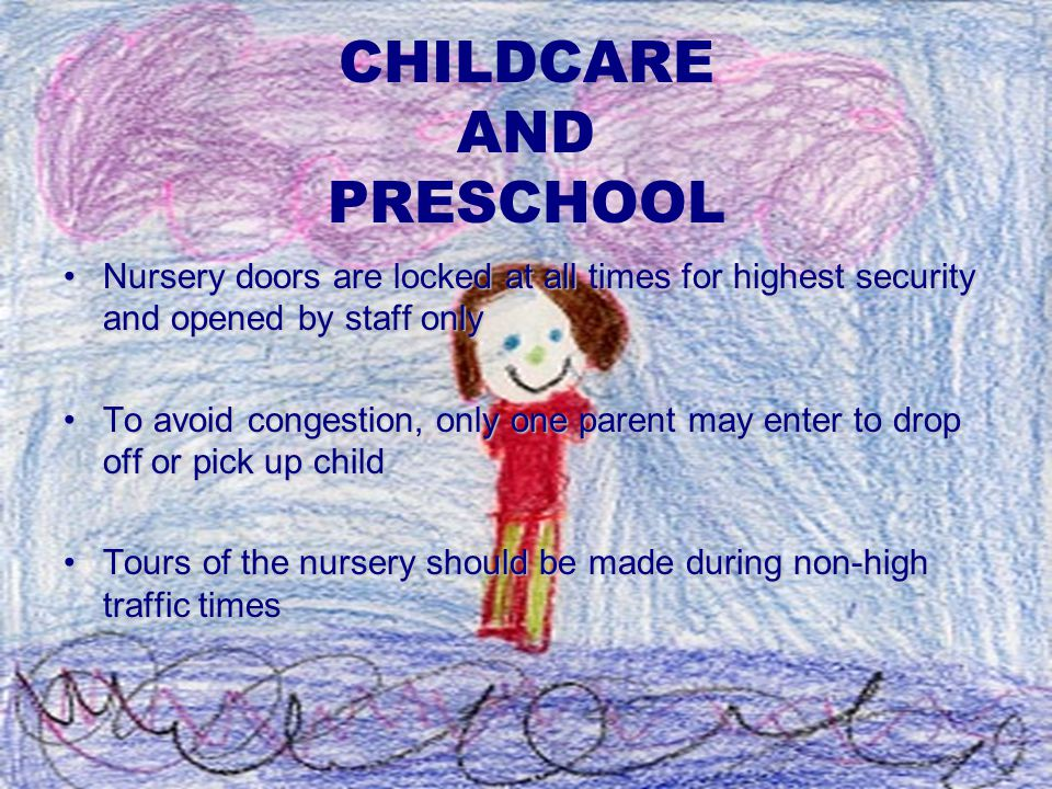 CHILDCARE AND PRESCHOOL Nursery doors are locked at all times for highest security and opened by staff onlyNursery doors are locked at all times for h