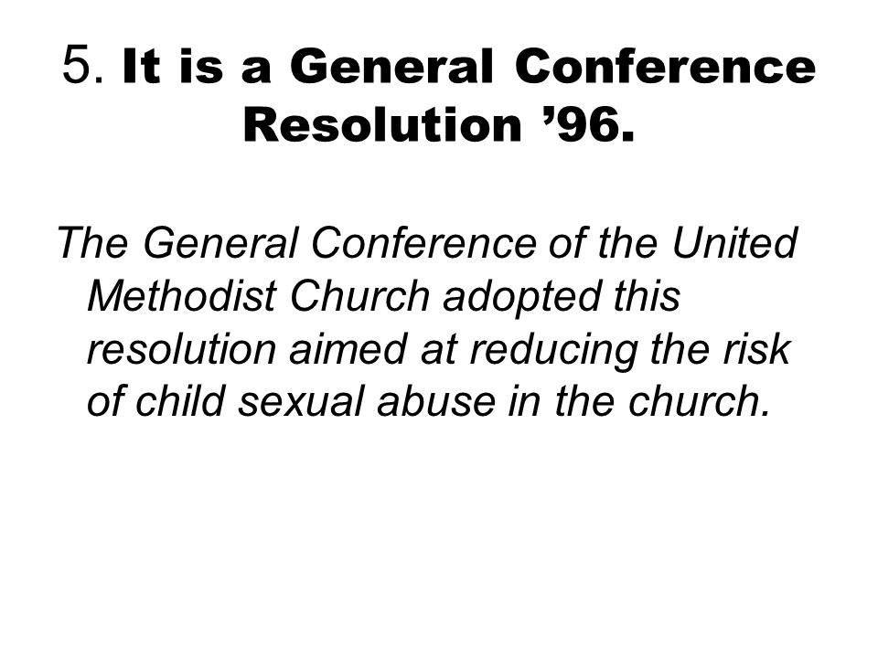 5. It is a General Conference Resolution '96. The General Conference of the United Methodist Church adopted this resolution aimed at reducing the risk