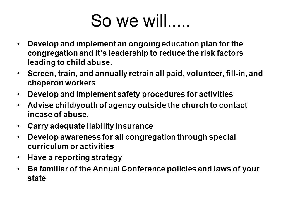 So we will..... Develop and implement an ongoing education plan for the congregation and it's leadership to reduce the risk factors leading to child a