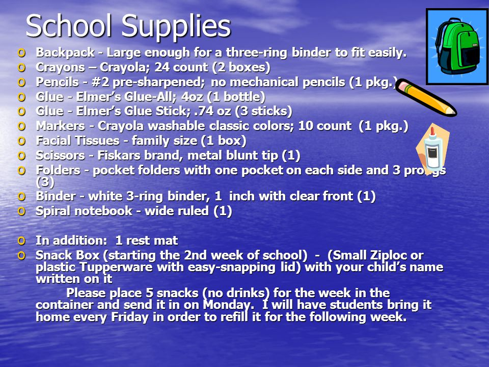 School Supplies o Backpack - Large enough for a three-ring binder to fit easily. o Crayons – Crayola; 24 count (2 boxes) o Pencils - #2 pre-sharpened;