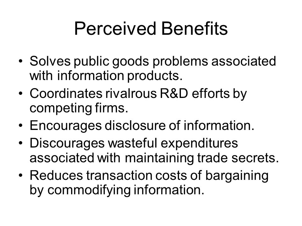 Perceived Benefits Solves public goods problems associated with information products.
