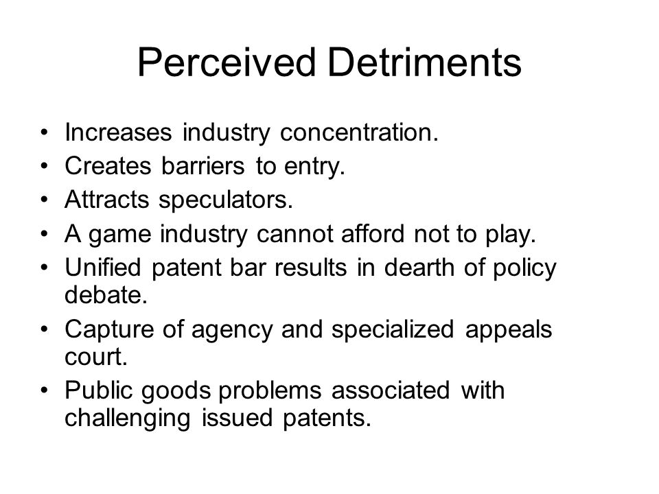 Perceived Detriments Increases industry concentration.