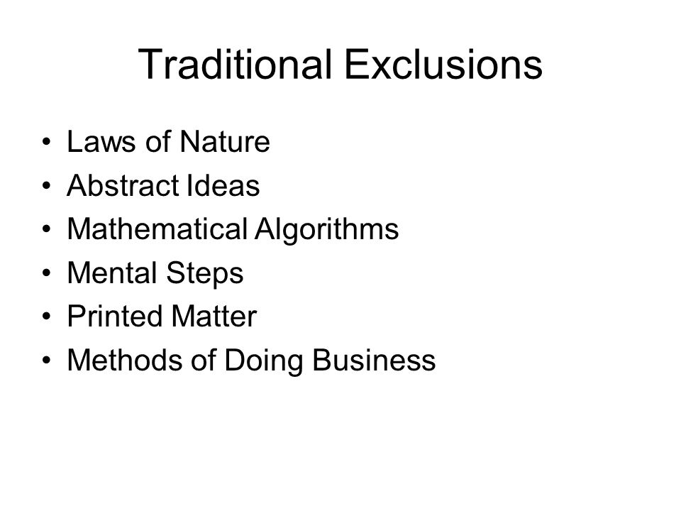 Traditional Exclusions Laws of Nature Abstract Ideas Mathematical Algorithms Mental Steps Printed Matter Methods of Doing Business