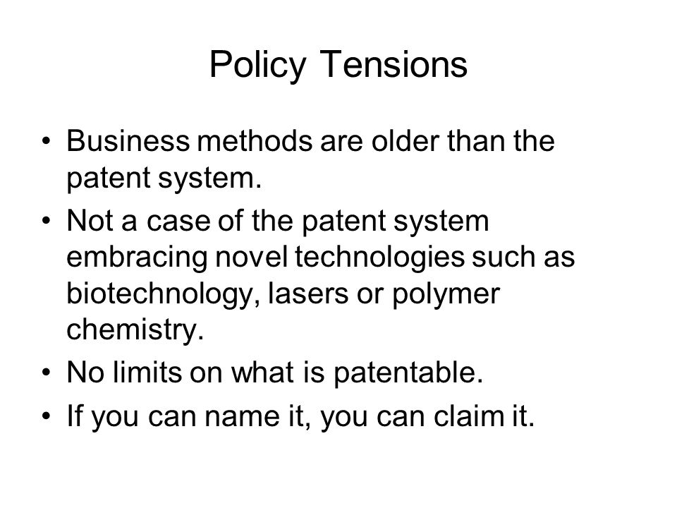 Policy Tensions Business methods are older than the patent system.
