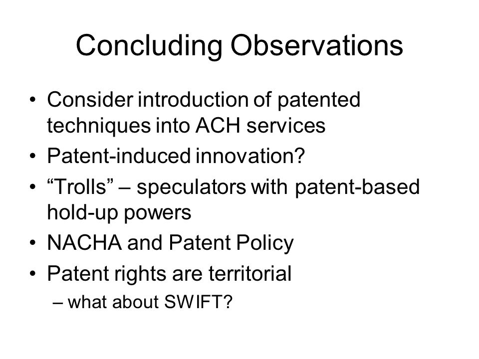 Concluding Observations Consider introduction of patented techniques into ACH services Patent-induced innovation.