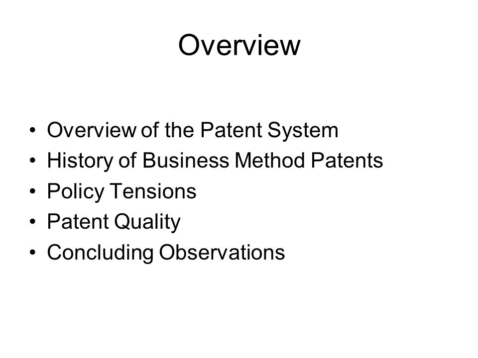 Overview Overview of the Patent System History of Business Method Patents Policy Tensions Patent Quality Concluding Observations